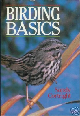 BIRDING BASICS  By Sandy Cortight