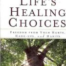 LIFE'S HEALING CHOICES FREEDOM FROM YOUR HURTS HANG UPS