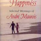 THE ART OF HAPPINESS SELECTED WRITINGS OF ANDRE MAUROIS
