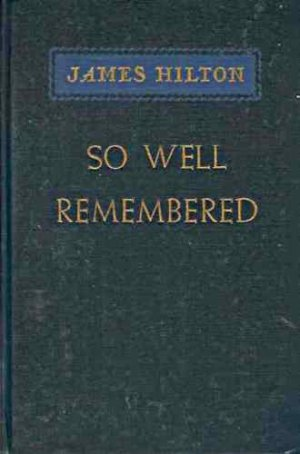 SO WELL REMEMBERED BY JAMES HILTON  1945