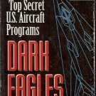 DARK EAGLES HISTORY OF TOP SECRET U.S. AIRCRAFT PROGRAM