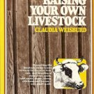 RAISING YOUR OWN LIVESTOCK CLAUDIA WEISBURD