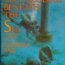 ARCHAEOLOGY BENEATH THE SEA By George F. Bass
