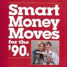 MONEY SMART MONEY MOVES FOR THE 90s