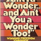 AIN'T I A WONDER & AIN'T YOU A WONDER, TOO! FREEDOM THR