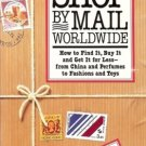 SHOP BY MAIL WORLDWIDE HOW TO FIND IT BUY IT AND GET IT