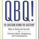 QBQ! THE QUESTION BEHIND THE QUESTION WHAT TO REALLY AS