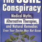 THE CURE CONSPIRANCY MEDICAL MYTHS ALTERNATIVE THERAPIES & NATURAL REMEDIES