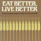 EAT BETTER LIVE BETTER A COMMONSENSE GUIDE TO NUTRITION