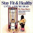 STAY FIT & HEALTHY UNTIL YOU'RE DEAD