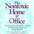 THE NONTOXIC HOME & OFFICE BY DEBRA LYNN DADD PROTECTING YOURSELF & YOUR FAMILY