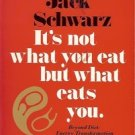 JACK SCHWARZ IT IS NOT WHAT YOU EAT BUT WHAT EAT YOU BEYOND DIET ENERGY TRANSFOR