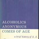 ALCOHOLICS ANONYMOUS COMES OF AGE A BRIEF HISTORY OF A.A.