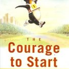 THE COURAGE TO START A GUIDE TO RUNNING FOR YOUR LIFE