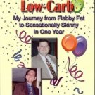 LIVIN' LA VIDA LOW CARB MY JOURNEY FROM FLABBY FAT TO SENSATIONALLY SKINNY IN