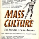 MASS CULTURE THE POPULAR ARTS IN AMERICA BY ROSENBERG & MANNIING WHITE