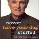 NEVER H AVE YOUR DOG STUFFED & OTHER THINGS I'VE LEARNE