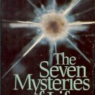 TH SEVEN MYSTERIES OF LIFE AN EXPLORATION IN SCIENCE & PHILOSOPHY