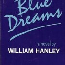 BLUE DREAMS A NOVEL WILLIAM HANLEY 1971