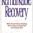 REMARKABLE RECOVERY WHAT EXTRAORDINARY HEALINGS TELL US ABOUT GETTING WELL & STA