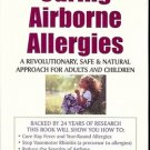 CURING AIRBORNE ALLERGIES A REVOLUTIONARY SAFE & NATURAL APPROACH FOR