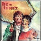 HUG FOR CAREGIVERS BY PAULINE J. SHEEHAN 1998