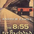 ANDREW EAMES THE 8:55 TO BAGHDAD FROM LONDON TO IRAQ ON THE TRAIL OF AGATHA CHRI