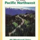 QUICK ESCAPES IN THE PACIFIC NORTHWEST 40 WEEKENDS TRIP