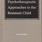 PSYCHOTHERAPEUTIC APPROACHES TO THE RESISTANT CHILD 1990