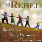 BORN TO REBEL BIRTH ORDER, FAMILY DYNAMICS, & CREATIVE