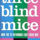 THREE BLIND MICE HOW THE TV NETWORKS LOST THEIR WAY BY KEN AULETTA