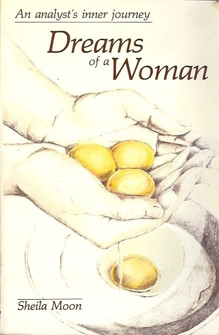 DREAM OF A WOMAN AN ANALYST'S INNER JOURNEY BY SHEILA MOON 1983