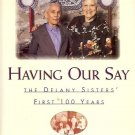 HAVING OUR SAY THE DELANY SISTERS' FIRST 100 YEARS