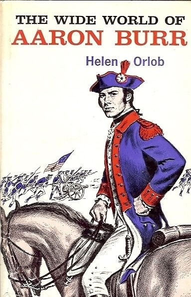 THE WIDE WORLD OF AARON BURR BY HELEN ORLOB 1968
