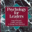 PSYCHOLOGY FOR LEADERS USING MOTIVATION, CONFLIC & POWER TO MANAGE MORE EFFECTIV