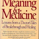 MEANING & MEDICINE LESSON FROM A DOTOR'S TALES OF BREAKTHROUGH & HEALING