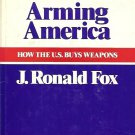 ARMING AMERICA HOW THE U.S. BUYS WEAPONS BY J. RONALD FOX