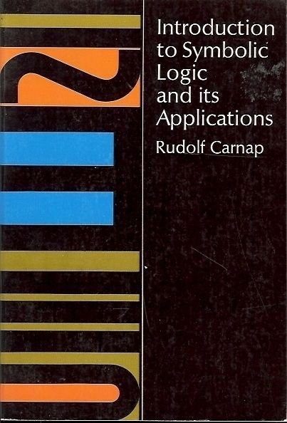INTRODUCTION TO SYMBOLIC LOGIC AND ITS APPLICATIONS BY RUDDOLF CARNAP