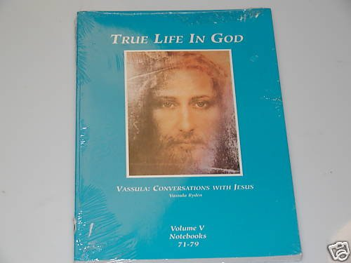 True Life in God: Conversations with Jesus Vol. V