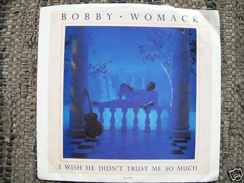 BOBBY WOMACK-I WISH HE DIDNT TRUST ME SO MUCH-PROMO NM