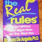 The Real Rules: How to find the right man Barbara De Angelis