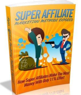 Super Affilliate Marketing Methods Exposed