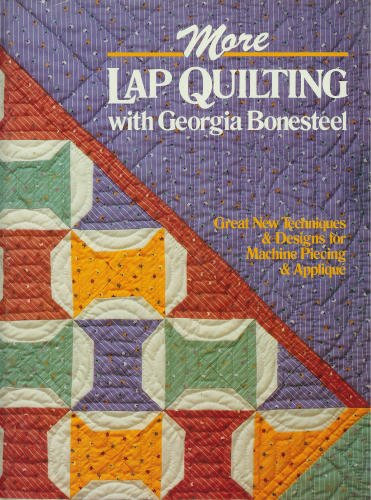 More Lap Quilting With Georgia Bonesteel
