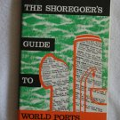 The Shoregoer`s Guide To World Ports By: Ronald Hope
