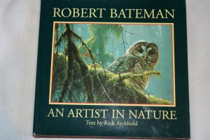 An Artist In Nature (Hardcover) By: Robert Bateman  (Author), Rick Archbold