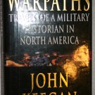 Warpaths: Travels of a Military Historian in North America By: John Keegan