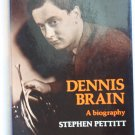 Dennis Brain : a biography By: Stephen J. Pettitt