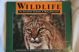 Wildlife of Atlantic Canada & New England by Gary Saunders and Wayne Barrett