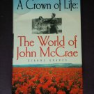 A Crown of Life The World of John McCrae by: Dianne Graves (Hardcover)