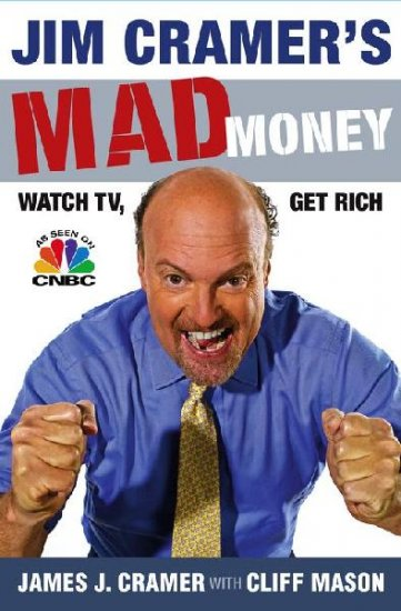 Jim Cramer's Mad Money: Watch TV, Get Rich - Hardcover